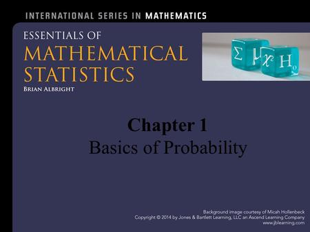 Chapter 1 Basics of Probability. Chapter 1 – Basics of Probability 1.Introduction 2.Basic Concepts and Definitions 3.Counting Problems 4.Axioms of Probability.