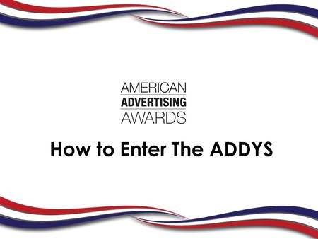 How to Enter The ADDYS. Did You Know?  ADDYs originated in Miami in 1960 and was adopted nationally in 1968  Because of you the ADDYs is the largest.