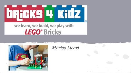"Marisa Licari. ""Bricks 4 Kidz classes provide an atmosphere for children, where we learn, we build, we play..with LEGO Bricks. Programs are built around."