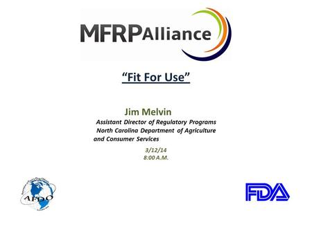 """Fit For Use"" Jim Melvin Assistant Director of Regulatory Programs North Carolina Department of Agriculture and Consumer Services 3/12/14 8:00 A.M."