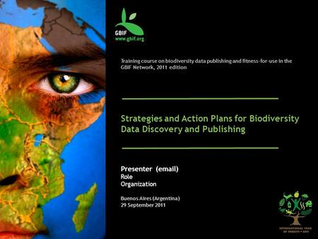 Training course on biodiversity data publishing and fitness-for-use in the GBIF Network, 2011 edition Strategies and Action Plans for Biodiversity Data.