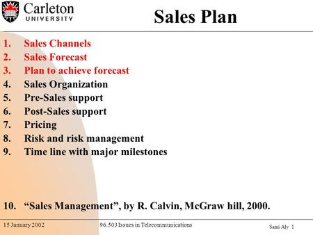Sami Aly 1 96.503 Issues in Telecommunications15 January 2002 Sales Plan 1.Sales Channels 2.Sales Forecast 3.Plan to achieve forecast 4.Sales Organization.