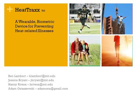 + HeatTraxx TM A Wearable, Biometric Device for Preventing Heat-related Illnesses Ben Lambert – Jessica Bryant – Hanny.