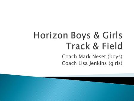 Coach Mark Neset (boys) Coach Lisa Jenkins (girls)