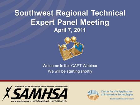 Welcome to this CAPT Webinar We will be starting shortly Southwest Regional Technical Expert Panel Meeting April 7, 2011.