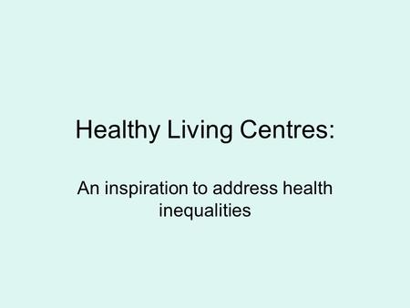 Healthy Living Centres: An inspiration to address health inequalities.