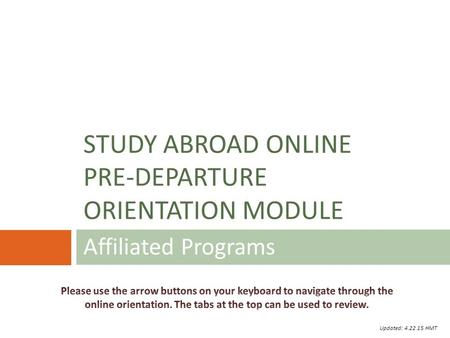 Affiliated Programs STUDY ABROAD ONLINE PRE-DEPARTURE ORIENTATION MODULE Updated: 4.22.15 HMT.