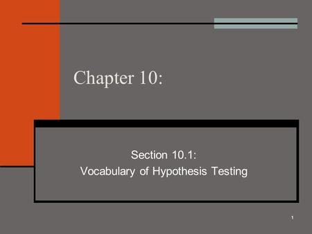 1 Chapter 10: Section 10.1: Vocabulary of Hypothesis Testing.