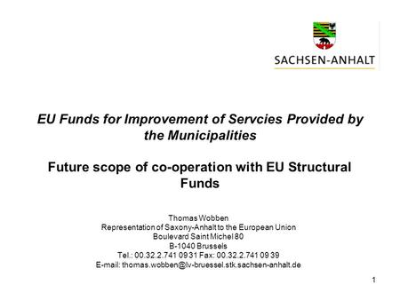 1 EU Funds for Improvement of Servcies Provided by the Municipalities Future scope of co-operation with EU Structural Funds Thomas Wobben Representation.