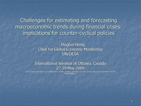 1 Challenges for estimating and forecasting macroeconomic trends during financial crises: implications for counter-cyclical policies Pingfan Hong Pingfan.