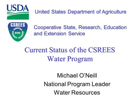 United States Department of Agriculture Cooperative State, Research, Education and Extension Service Current Status of the CSREES Water Program Michael.