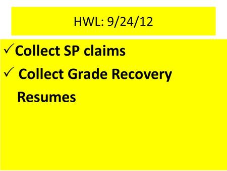 HWL: 9/24/12  Collect SP claims  Collect Grade Recovery Resumes.