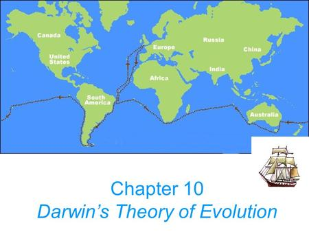 Chapter 10 Darwin's Theory of Evolution I. Charles Darwin A. 1809 – 1882 B. Came from a family of doctors C. Realized he did NOT like blood or surgery.