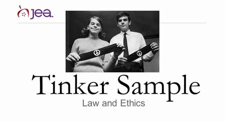 Tinker Sample Law and Ethics. Tinker v. Des Moines Independent Community School District By Jada Csikos-Monroe and Dorothy Slater.