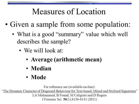 "Given a sample from some population: What is a good ""summary"" value which well describes the sample? We will look at: Average (arithmetic mean) Median."