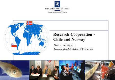 Norwegian Ministry of Fisheries Research Cooperation - Chile and Norway Svein Ludvigsen, Norwegian Minister of Fisheries.