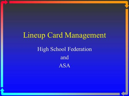 Lineup Card Management High School Federation and ASA.