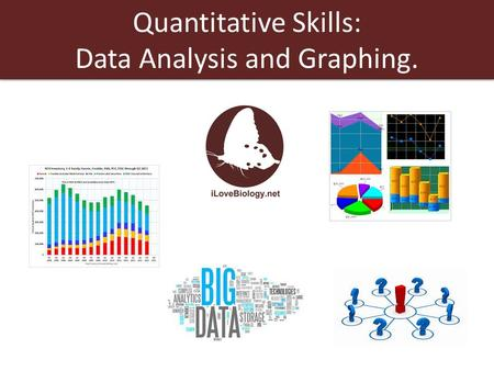 Quantitative Skills: Data Analysis and Graphing.
