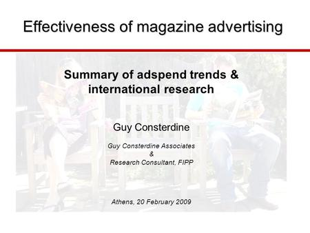 Effectiveness of magazine advertising Summary of adspend trends & international research Guy Consterdine Guy Consterdine Associates & Research Consultant,