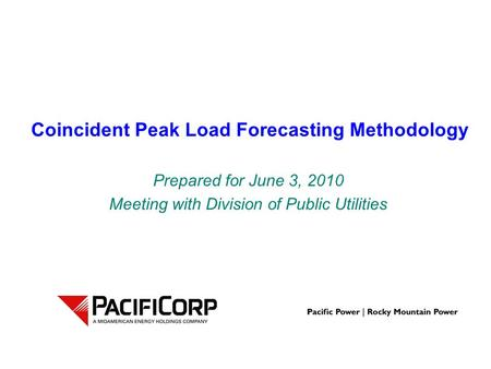 Coincident Peak Load Forecasting Methodology Prepared for June 3, 2010 Meeting with Division of Public Utilities.