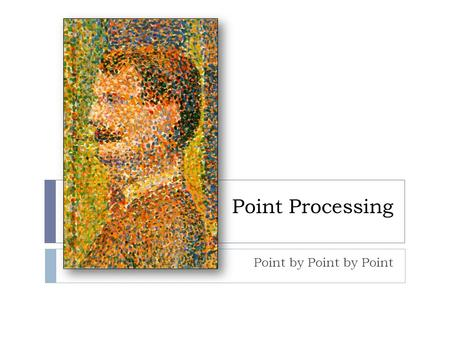 Point Processing Point by Point by Point. Taxonomy  Images can be represented in two domains  Spatial Domain: Represents light intensity at locations.