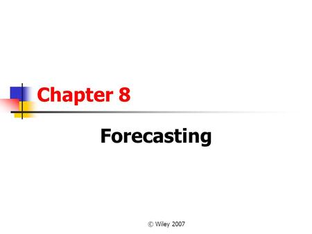 © Wiley 2007 Chapter 8 Forecasting. 2 OUTLINE Principles of Forecasting.