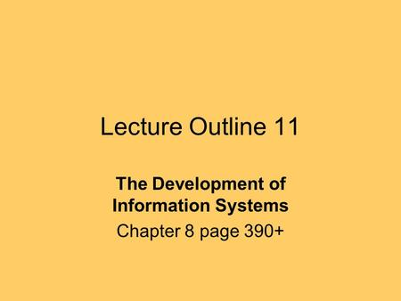 Lecture Outline 11 The Development of Information Systems Chapter 8 page 390+