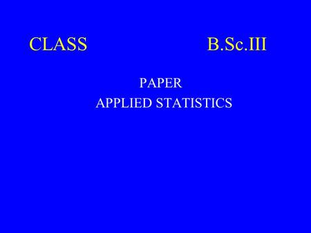 "CLASS B.Sc.III PAPER APPLIED STATISTICS. Time Series ""The Art of Forecasting"""