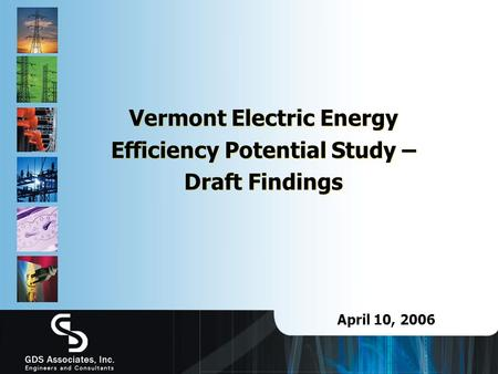 Vermont Electric Energy Efficiency Potential Study – Draft Findings April 10, 2006.