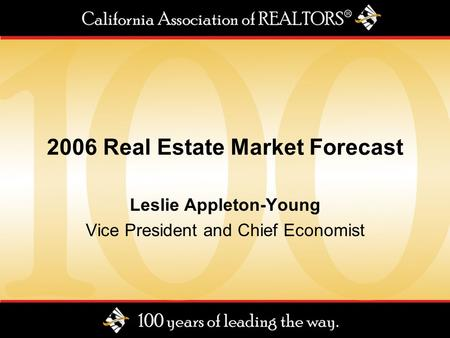 2006 Real Estate Market Forecast Leslie Appleton-Young Vice President and Chief Economist.