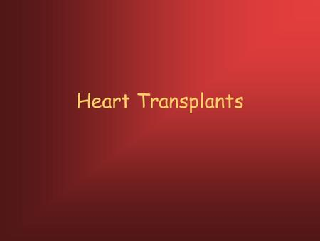 Heart Transplants. How long have heart transplants been performed? 1967 in South Africa.