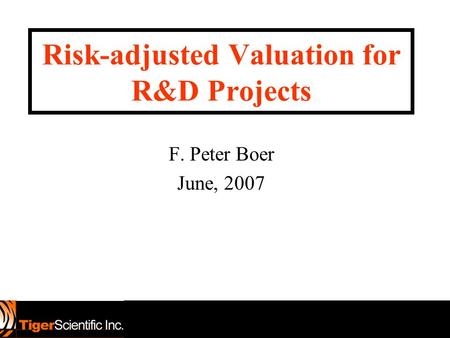 F. Peter Boer June, 2007 Risk-adjusted Valuation for R&D Projects.