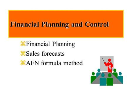 Financial Planning and Control zFinancial Planning zSales forecasts  AFN formula method.