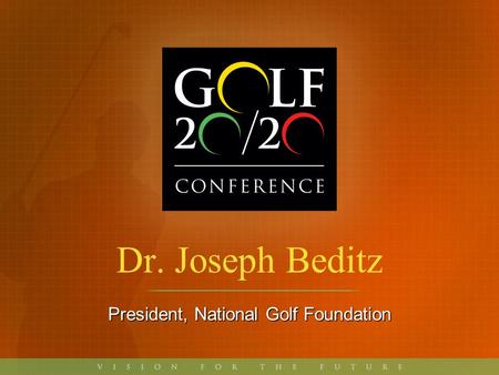 Dr. Joseph Beditz President, National Golf Foundation.