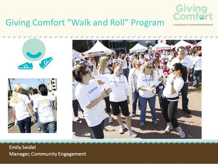"Giving Comfort ""Walk and Roll"" Program Emily Seidel Manager, Community Engagement."
