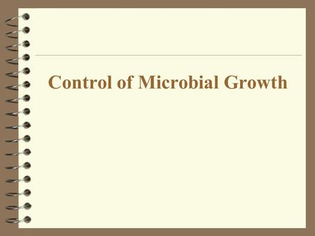 Control of Microbial Growth. Control of Microbial Growth: Introduction 4 Early civilizations practiced salting, smoking, pickling, drying, and exposure.