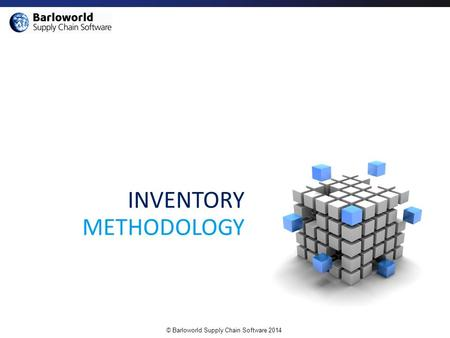 © Barloworld Supply Chain Software 2014 INVENTORY METHODOLOGY.