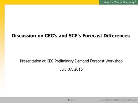 SM SOUTHERN CALIFORNIA EDISON® Page 1 Discussion on CEC's and SCE's Forecast Differences Presentation at CEC Preliminary Demand Forecast Workshop July.