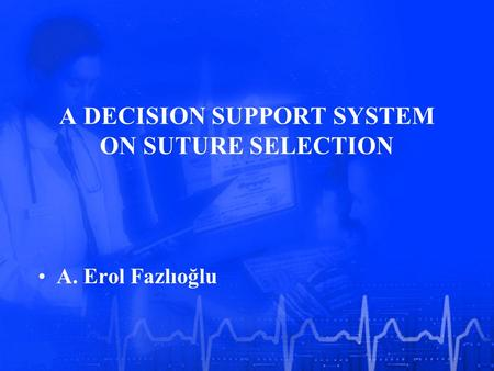 A DECISION SUPPORT SYSTEM ON SUTURE SELECTION