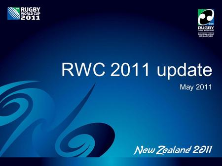 RWC 2011 update May 2011. A snapshot Stadia infrastructure will be ready 85,000 visitors expected REAL NZ Festival growing Ticket targets – achievable.