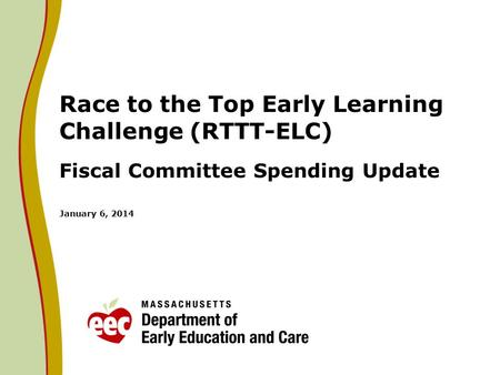 Race to the Top Early Learning Challenge (RTTT-ELC) Fiscal Committee Spending Update January 6, 2014.
