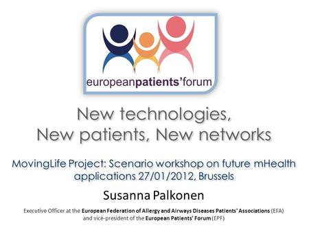 New technologies, New patients, New networks MovingLife Project: Scenario workshop on future mHealth applications 27/01/2012, Brussels New technologies,