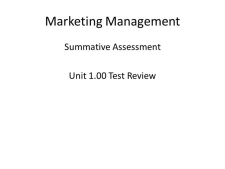 Marketing Management Summative Assessment Unit 1.00 Test Review.
