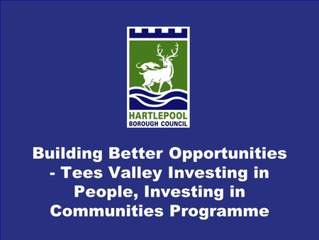 Building Better Opportunities - Tees Valley Investing in People, Investing in Communities Programme.