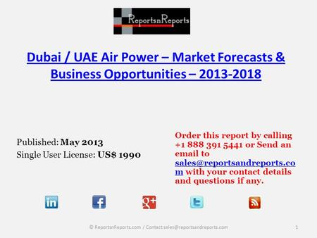 Dubai / UAE Air Power – Market Forecasts & Business Opportunities – 2013-2018 Published: May 2013 Single User License: US$ 1990 Order this report by calling.