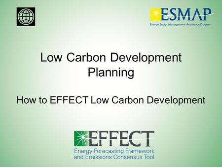 Low Carbon Development Planning How to EFFECT Low Carbon Development.