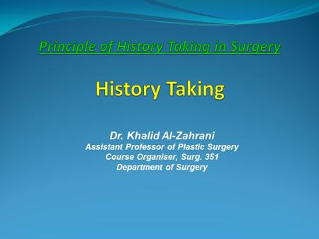 Dr. Khalid Al-Zahrani Assistant Professor of Plastic Surgery Course Organiser, Surg. 351 Department of Surgery.