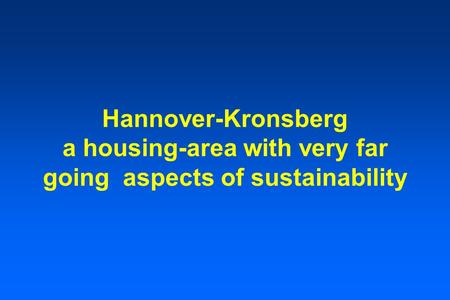 Hannover-Kronsberg a housing-area with very far going aspects of sustainability.