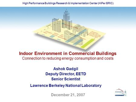 High Performance Buildings Research & Implementation Center (HiPer BRIC) December 21, 2007 Indoor Environment in Commercial Buildings Connection to reducing.