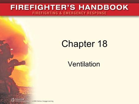 Chapter 18 Ventilation. Introduction Ventilation: planned, methodical, systematic removal of pressure, heat, smoke, gases, and flame Essential part of.
